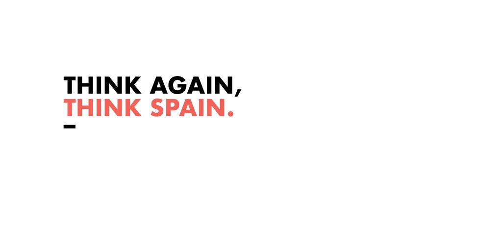 THINK AGAIN-THINK SPAIN